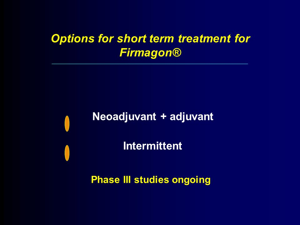 Neoadjuvant + adjuvant Intermittent Options for short term treatment for Firmagon® Phase III studies ongoing
