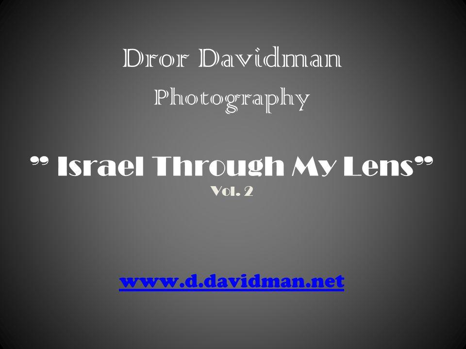 Dror Davidman Photography Israel Through My Lens Vol. 2 www.d.davidman.net www.d.davidman.net
