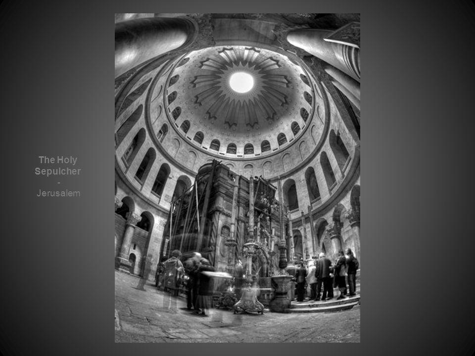 The Holy Sepulcher - Jerusalem
