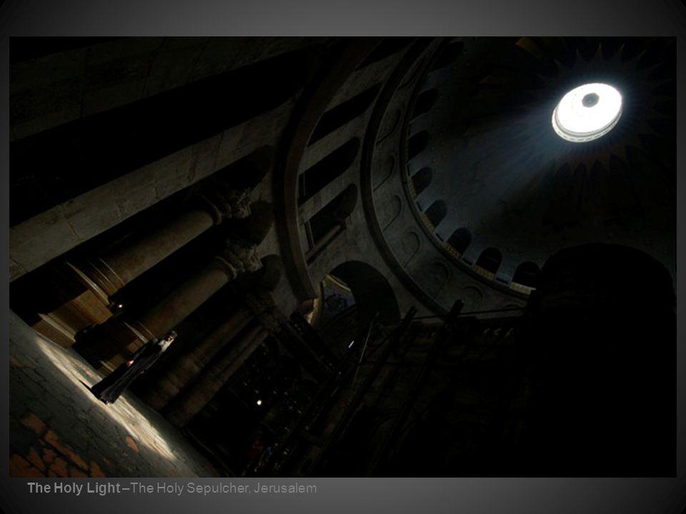 The Holy Light –The Holy Sepulcher, Jerusalem