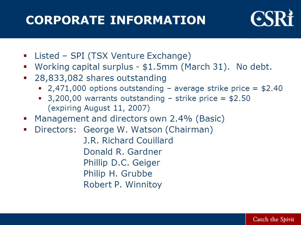 CORPORATE INFORMATION  Listed – SPI (TSX Venture Exchange)  Working capital surplus - $1.5mm (March 31).