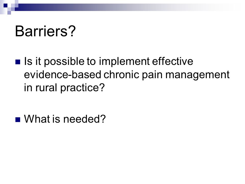 Barriers? Is it possible to implement effective evidence-based chronic pain management in rural practice? What is needed?