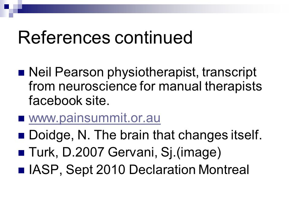 References continued Neil Pearson physiotherapist, transcript from neuroscience for manual therapists facebook site.