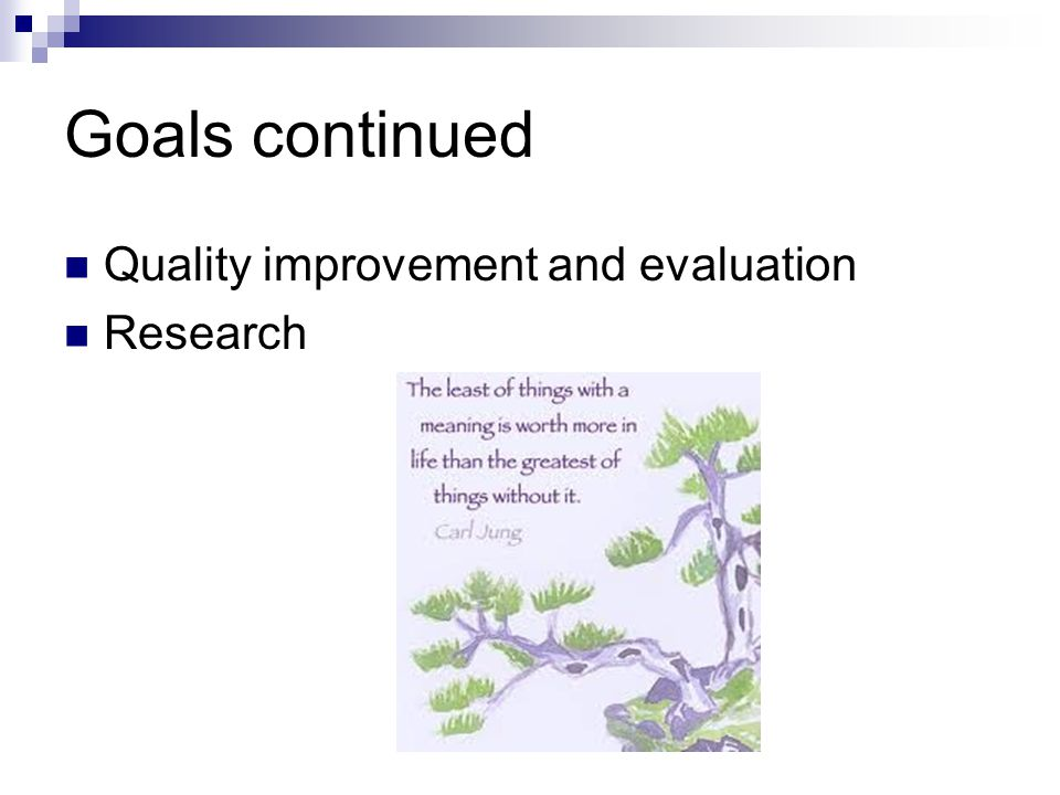 Goals continued Quality improvement and evaluation Research