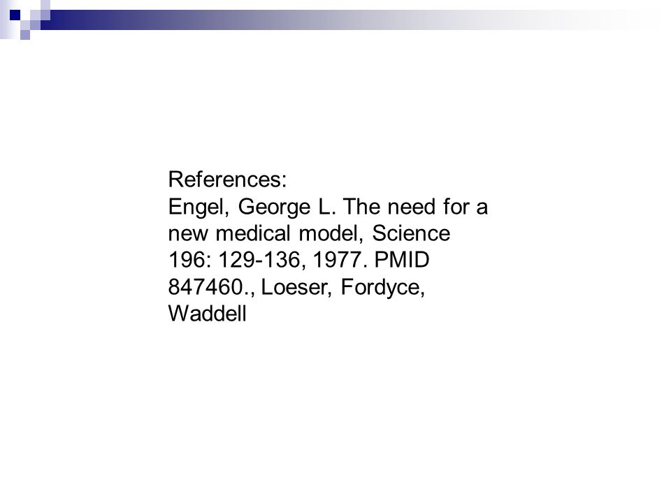 References: Engel, George L. The need for a new medical model, Science 196: 129-136, 1977.