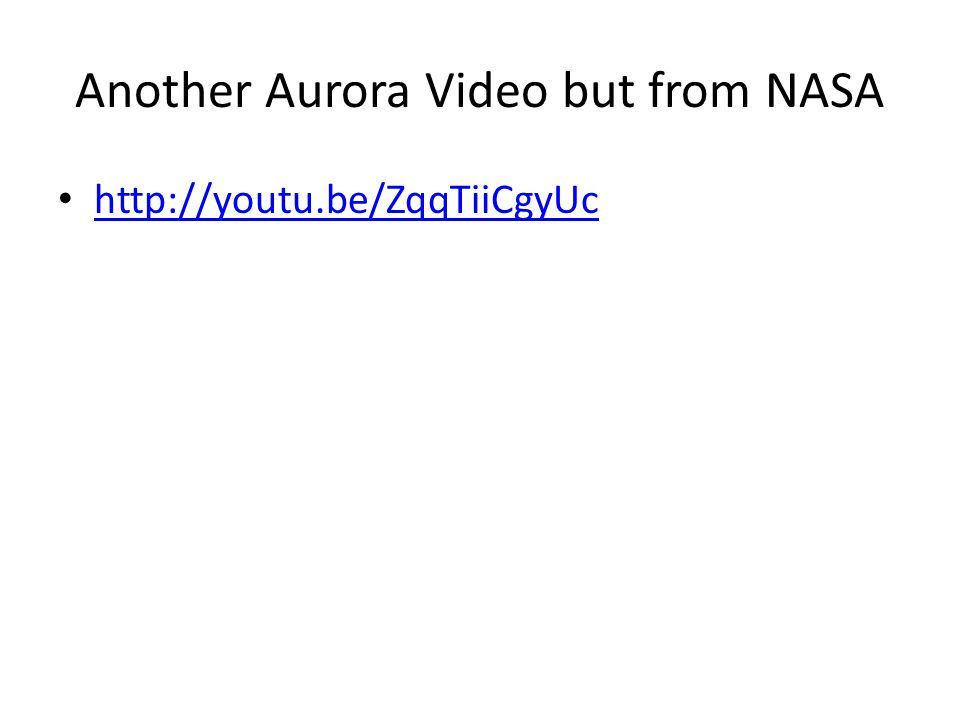 Another Aurora Video but from NASA http://youtu.be/ZqqTiiCgyUc