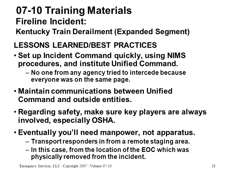 Emergency Services, LLC / Copyright 2007 / Volume 07-1028 LESSONS LEARNED/BEST PRACTICES Set up Incident Command quickly, using NIMS procedures, and institute Unified Command.