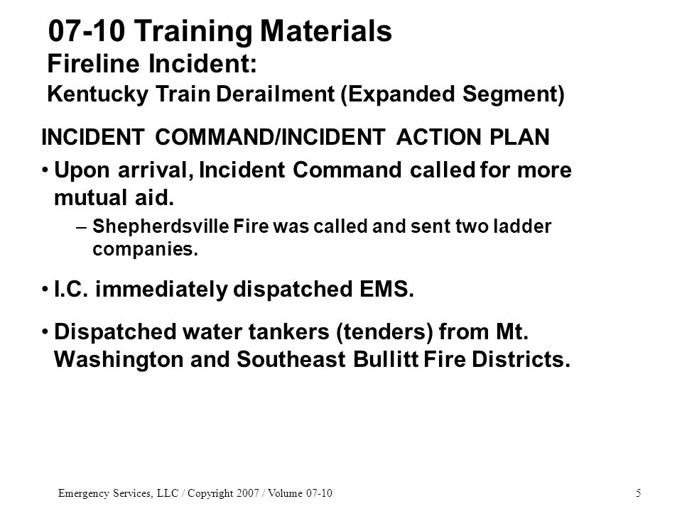 Emergency Services, LLC / Copyright 2007 / Volume 07-105 INCIDENT COMMAND/INCIDENT ACTION PLAN Upon arrival, Incident Command called for more mutual aid.
