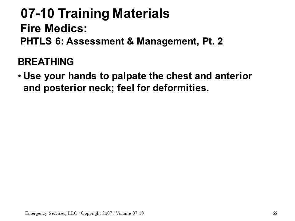 Emergency Services, LLC / Copyright 2007 / Volume 07-1068 Fire Medics: PHTLS 6: Assessment & Management, Pt. 2 07-10 Training Materials BREATHING Use