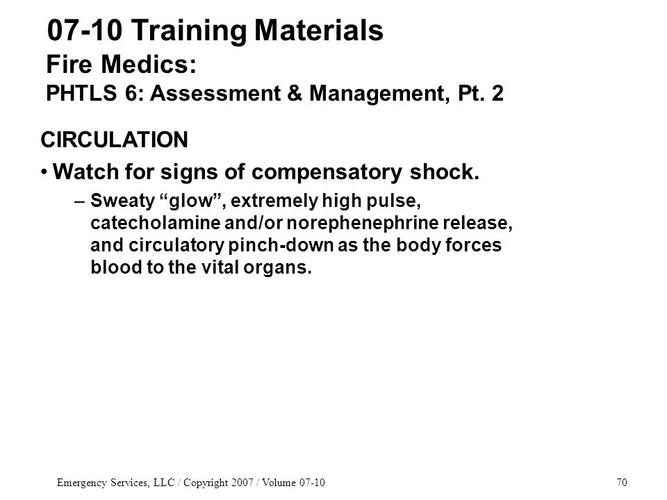 Emergency Services, LLC / Copyright 2007 / Volume 07-1070 Fire Medics: PHTLS 6: Assessment & Management, Pt. 2 07-10 Training Materials CIRCULATION Wa