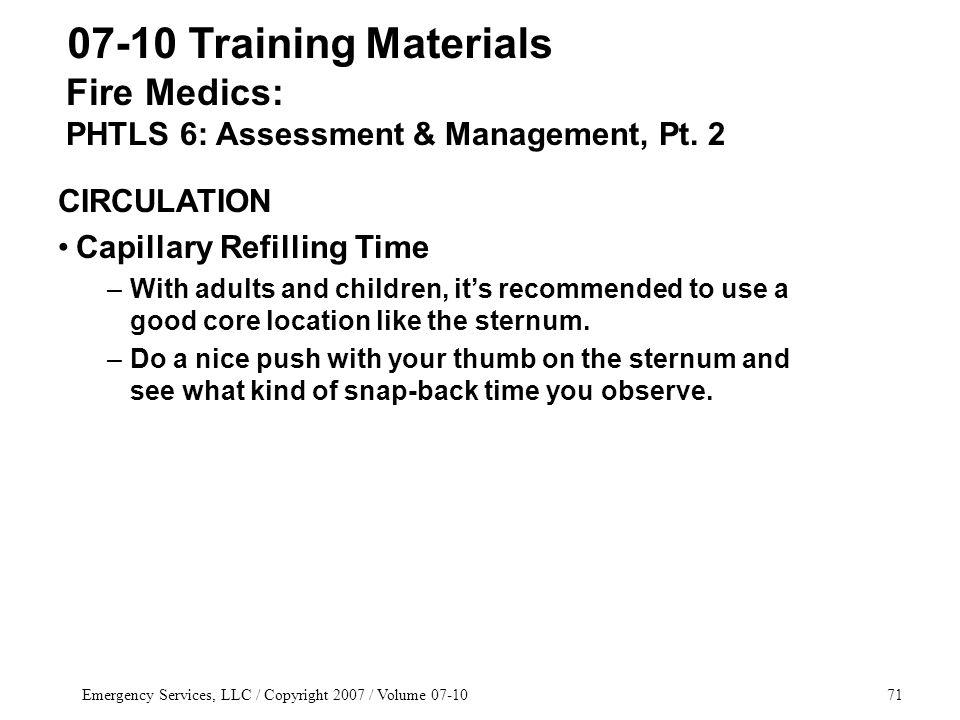 Emergency Services, LLC / Copyright 2007 / Volume 07-1071 Fire Medics: PHTLS 6: Assessment & Management, Pt.