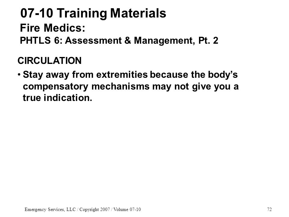 Emergency Services, LLC / Copyright 2007 / Volume 07-1072 Fire Medics: PHTLS 6: Assessment & Management, Pt. 2 07-10 Training Materials CIRCULATION St