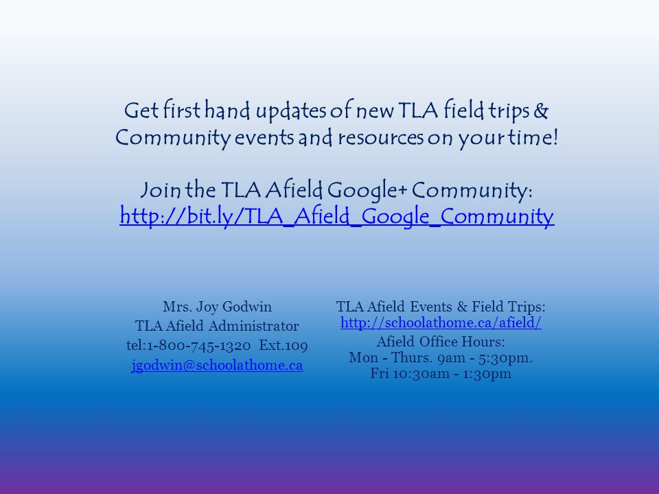 Get first hand updates of new TLA field trips & Community events and resources on your time.