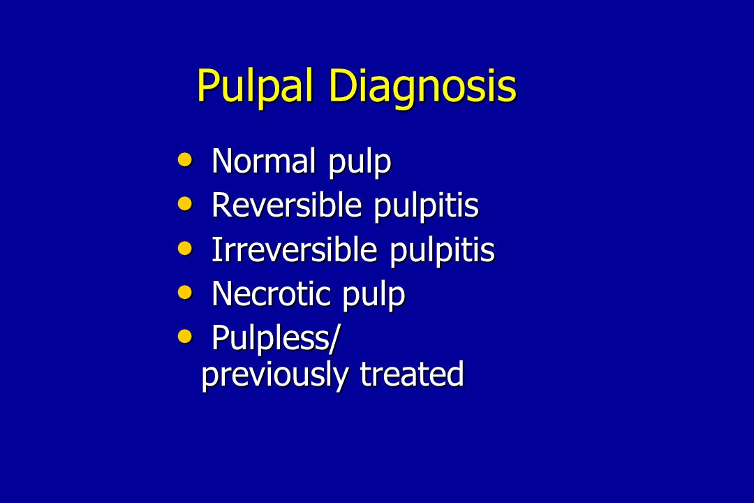 Normal pulp Normal pulp Reversible pulpitis Reversible pulpitis Irreversible pulpitis Irreversible pulpitis Necrotic pulp Necrotic pulp Pulpless/ prev
