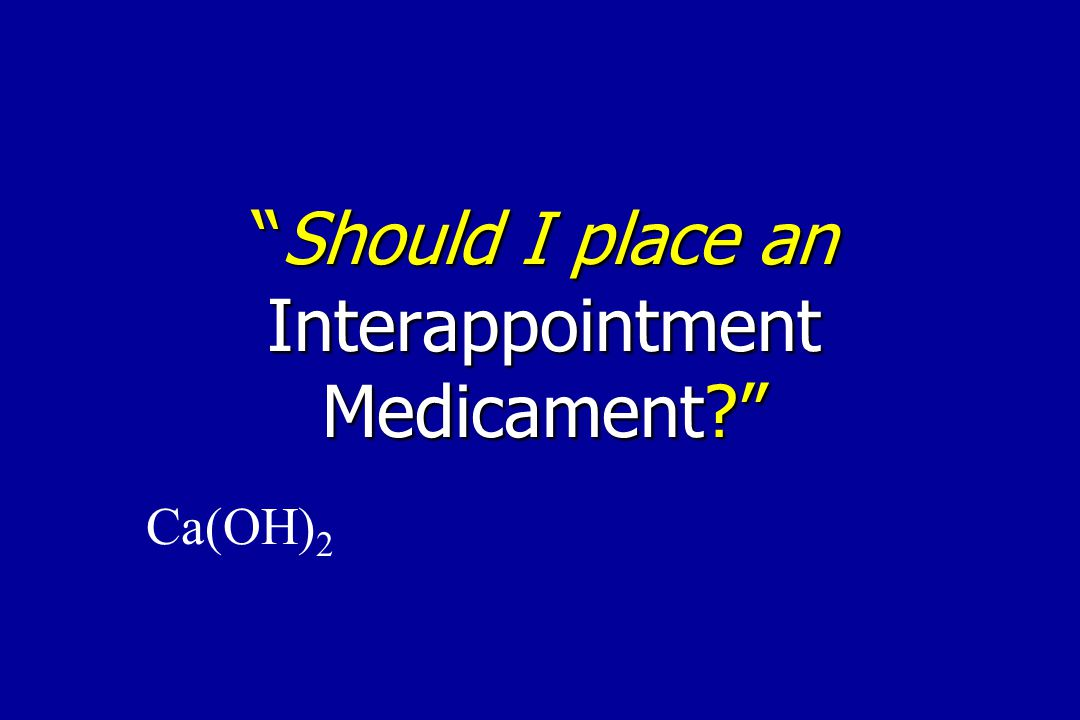 """""""Should I place an Interappointment Medicament?"""" Ca(OH) 2"""