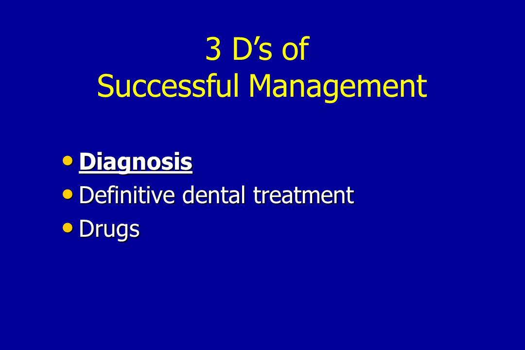 Diagnosis Diagnosis Definitive dental treatment Definitive dental treatment Drugs Drugs 3 D's of Successful Management