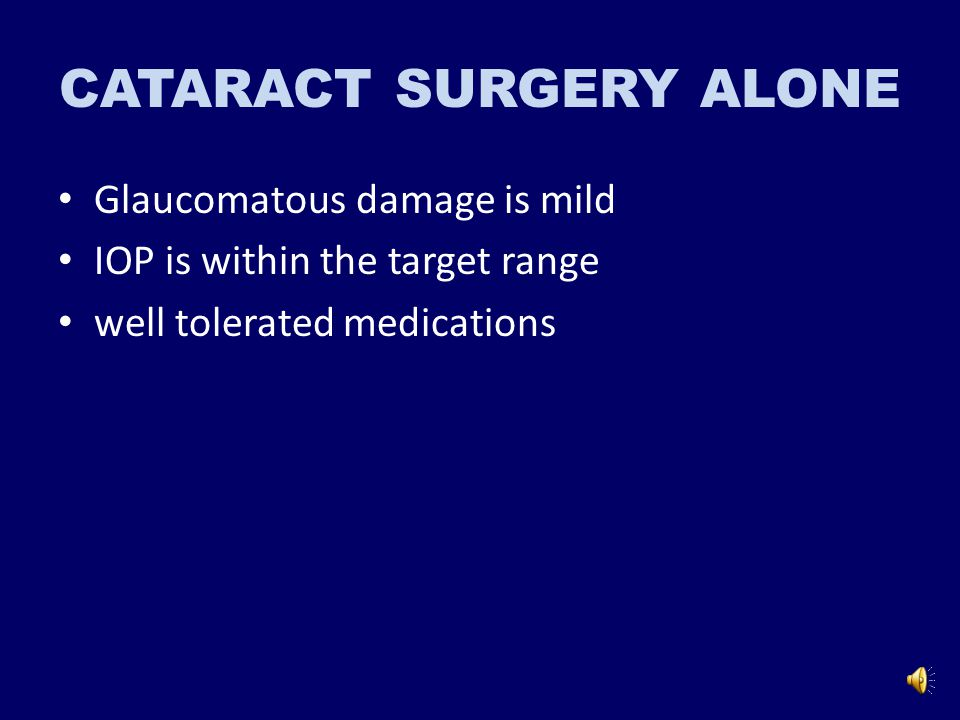 severity of glaucoma visual needs Experience and skill of the surgeon