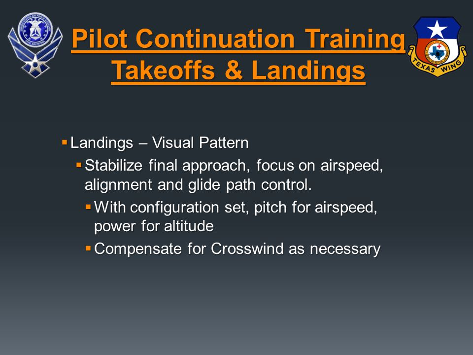  Landings – Visual Pattern  Stabilize final approach, focus on airspeed, alignment and glide path control.