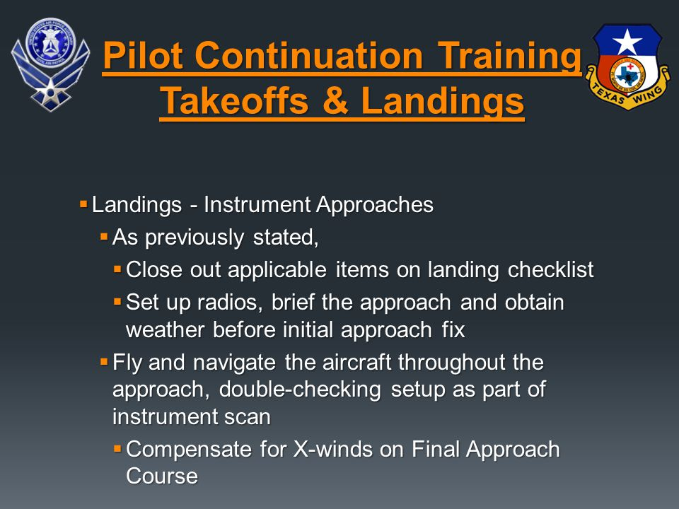  Landings - Instrument Approaches  As previously stated,  Close out applicable items on landing checklist  Set up radios, brief the approach and o