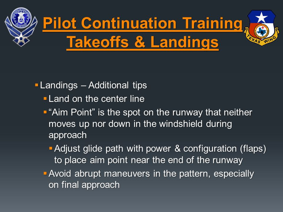 " Landings – Additional tips  Land on the center line  ""Aim Point"" is the spot on the runway that neither moves up nor down in the windshield during"