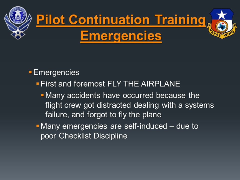  Emergencies  First and foremost FLY THE AIRPLANE  Many accidents have occurred because the flight crew got distracted dealing with a systems failu