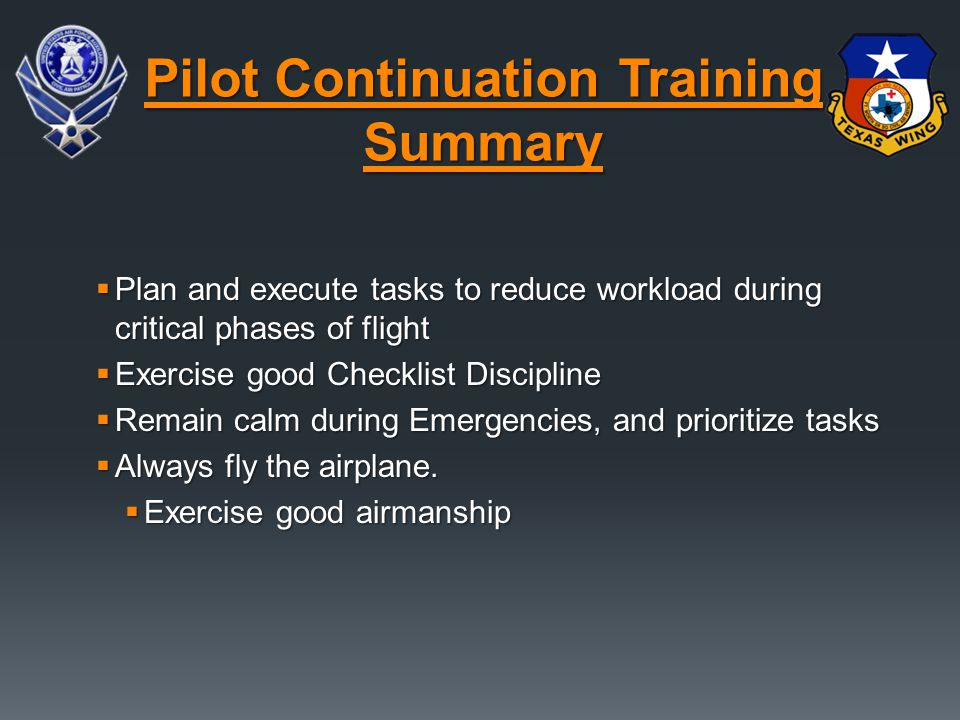  Plan and execute tasks to reduce workload during critical phases of flight  Exercise good Checklist Discipline  Remain calm during Emergencies, and prioritize tasks  Always fly the airplane.