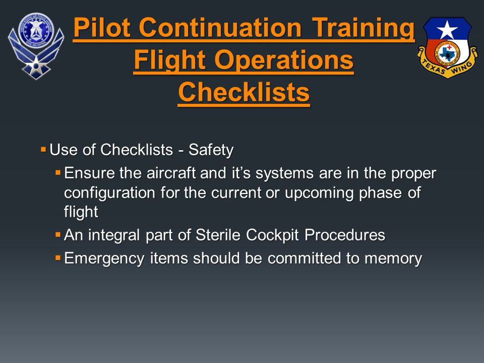 Use of Checklists - Safety  Ensure the aircraft and it's systems are in the proper configuration for the current or upcoming phase of flight  An i