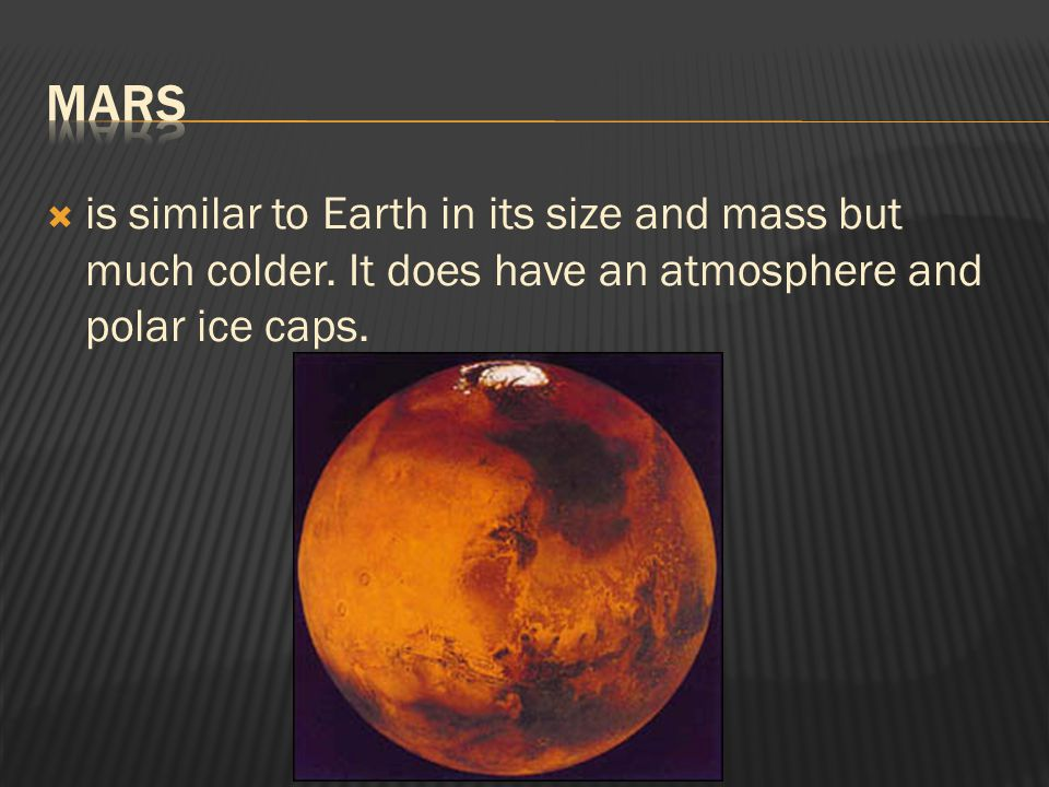  is similar to Earth in its size and mass but much colder. It does have an atmosphere and polar ice caps.