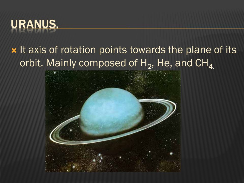  It axis of rotation points towards the plane of its orbit. Mainly composed of H 2, He, and CH 4.
