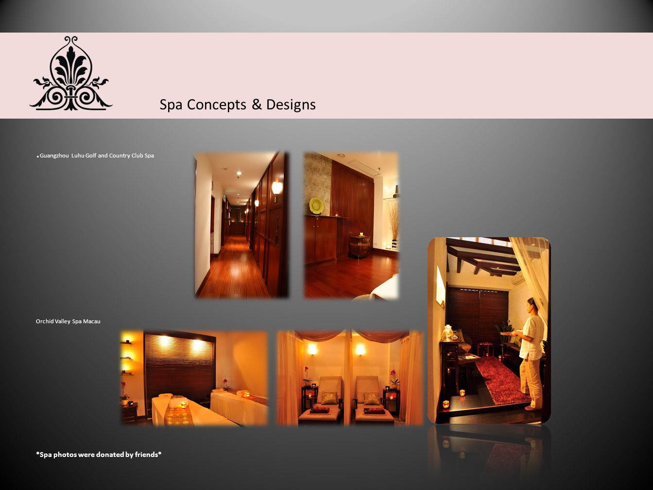 Spa Concepts & Designs *Spa photos were donated by friends*. Guangzhou Luhu Golf and Country Club Spa Orchid Valley Spa Macau