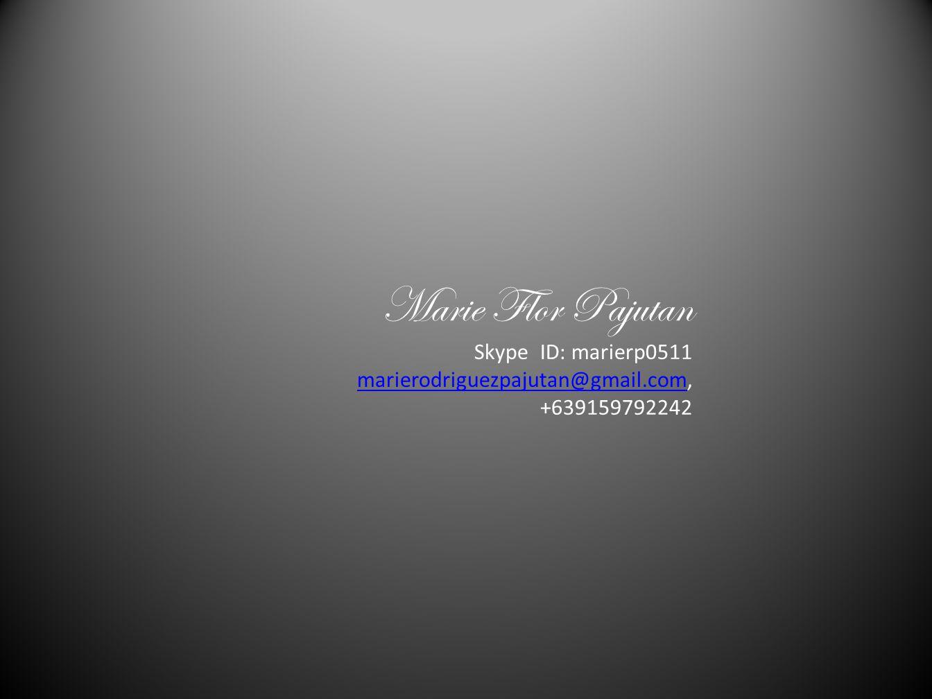 Marie Flor Pajutan Skype ID: marierp0511 marierodriguezpajutan@gmail.commarierodriguezpajutan@gmail.com, +639159792242