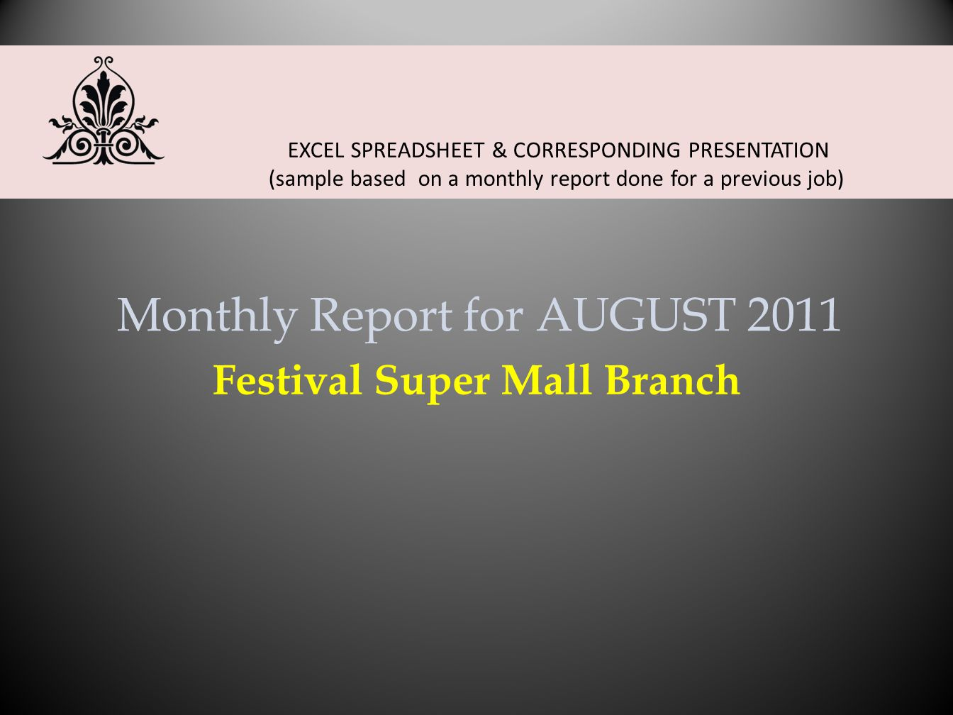 Monthly Report for AUGUST 2011 Festival Super Mall Branch EXCEL SPREADSHEET & CORRESPONDING PRESENTATION (sample based on a monthly report done for a