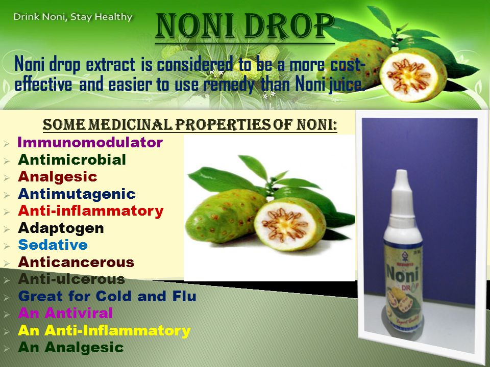 Noni drop extract is considered to be a more cost- effective and easier to use remedy than Noni juice.