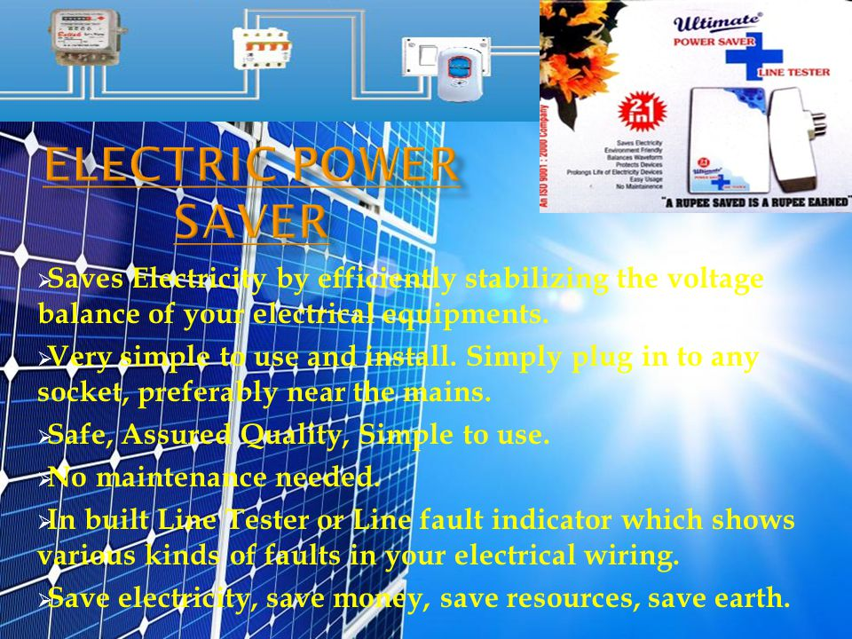  Saves Electricity by efficiently stabilizing the voltage balance of your electrical equipments.