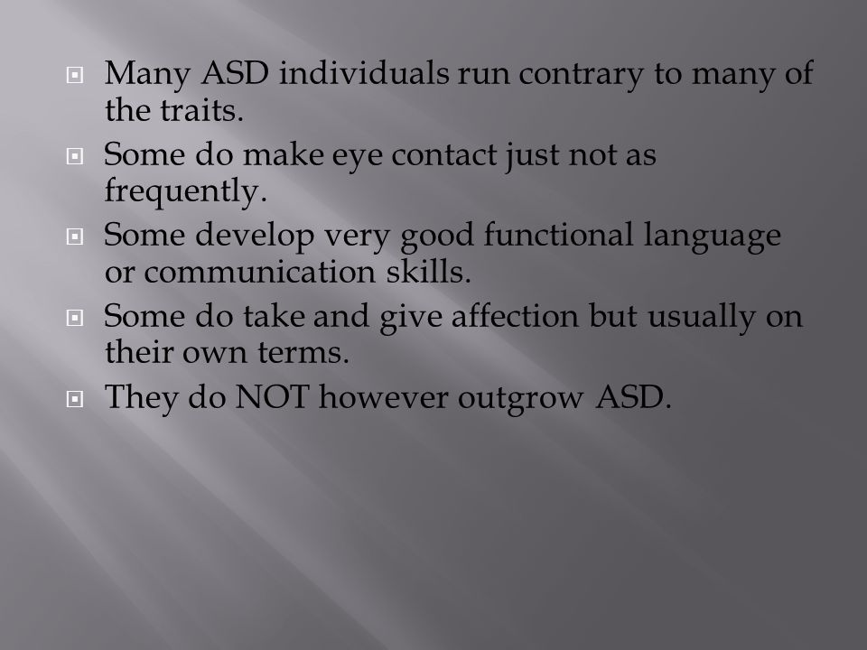  Many ASD individuals run contrary to many of the traits.