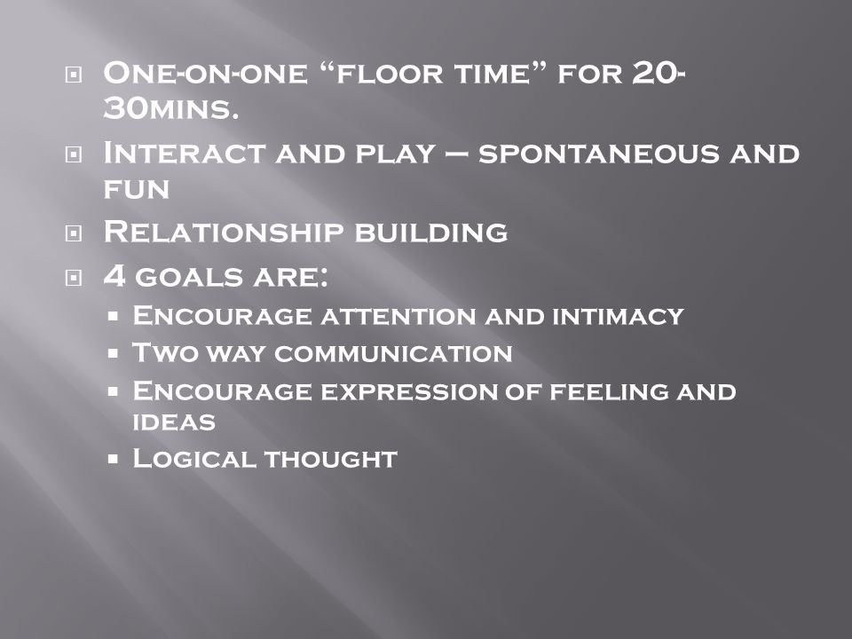 OOne-on-one floor time for 20- 30mins.