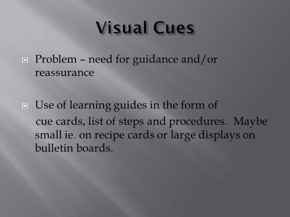  Problem – need for guidance and/or reassurance  Use of learning guides in the form of cue cards, list of steps and procedures.