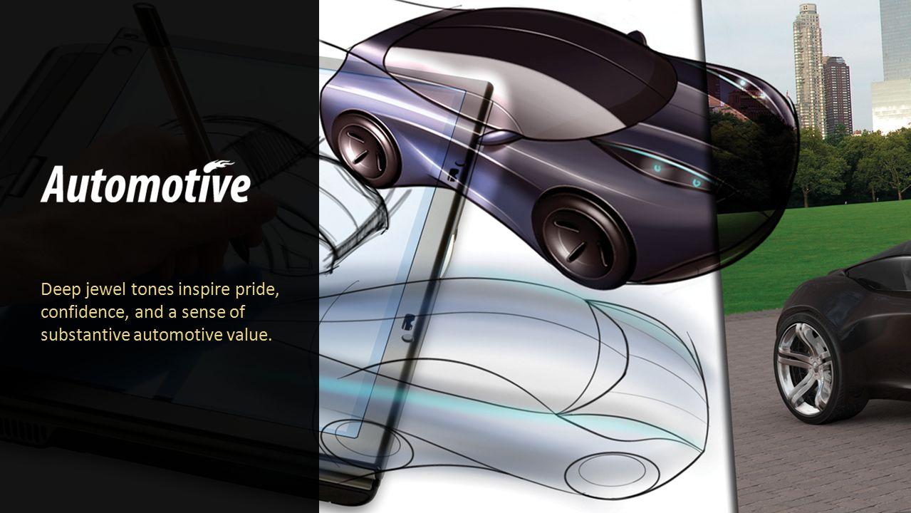 Deep jewel tones inspire pride, confidence, and a sense of substantive automotive value.