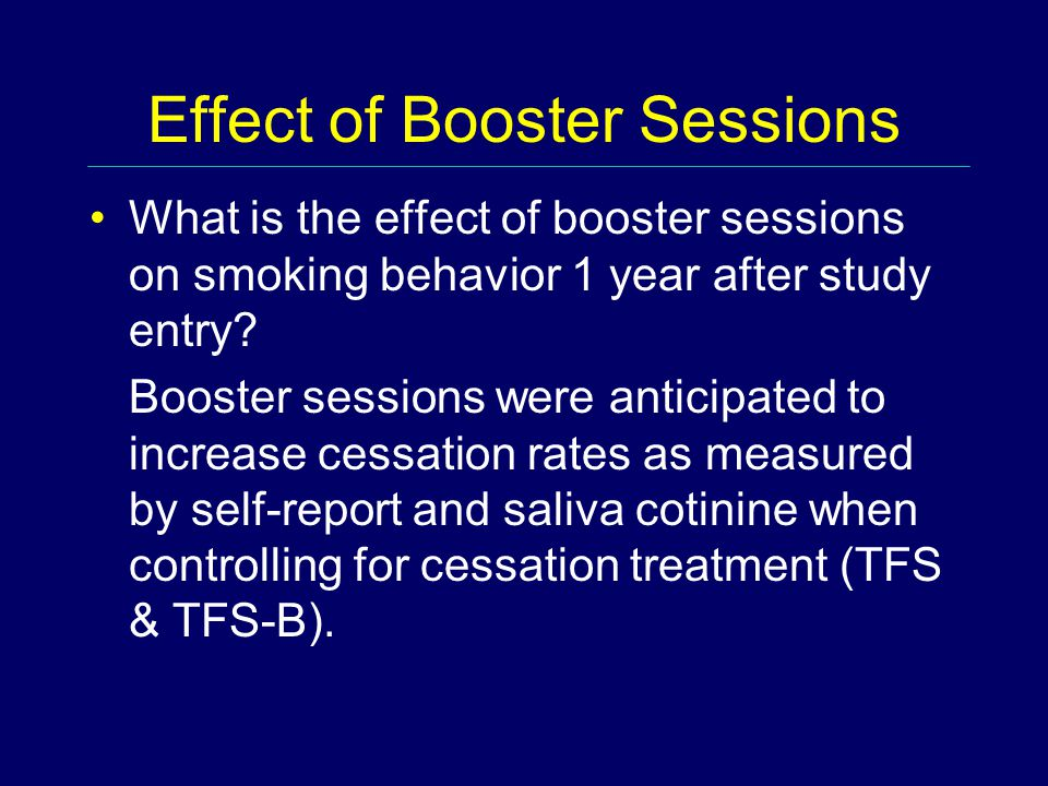 Effect of Booster Sessions What is the effect of booster sessions on smoking behavior 1 year after study entry.