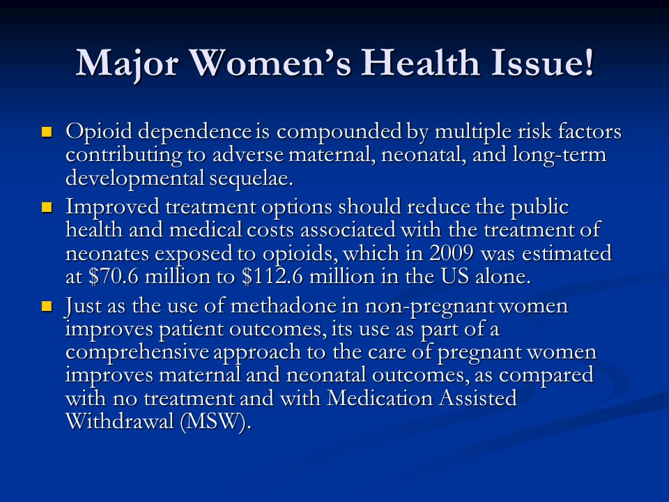 Major Women's Health Issue! Opioid dependence is compounded by multiple risk factors contributing to adverse maternal, neonatal, and long-term develop