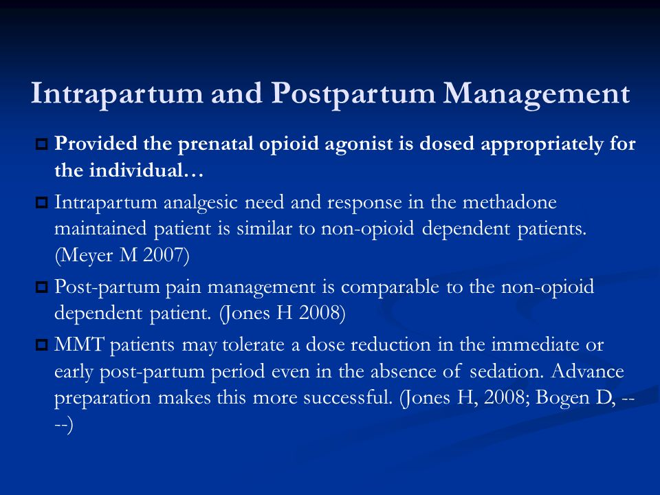 Intrapartum and Postpartum Management  Provided the prenatal opioid agonist is dosed appropriately for the individual…  Intrapartum analgesic need a