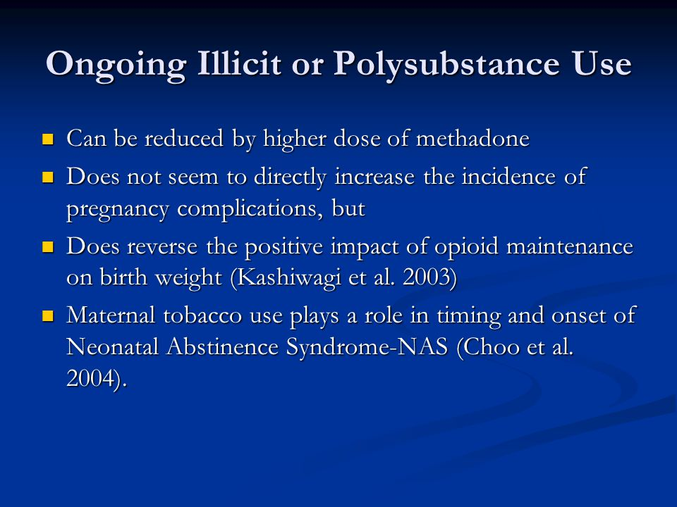 Ongoing Illicit or Polysubstance Use Can be reduced by higher dose of methadone Can be reduced by higher dose of methadone Does not seem to directly i
