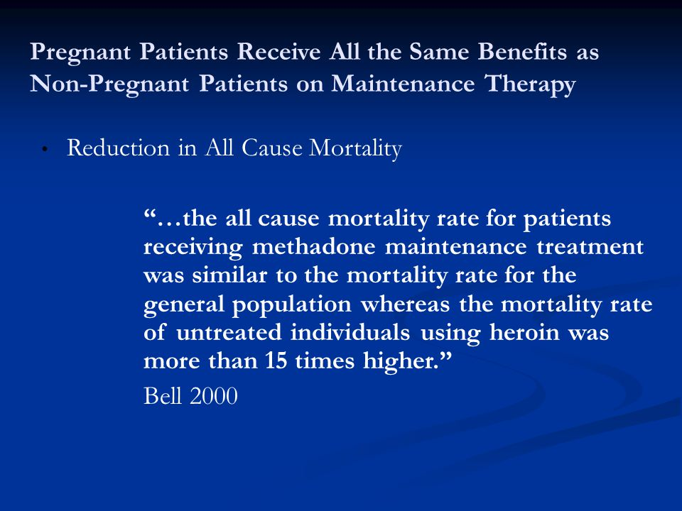 "Pregnant Patients Receive All the Same Benefits as Non-Pregnant Patients on Maintenance Therapy Reduction in All Cause Mortality ""…the all cause morta"