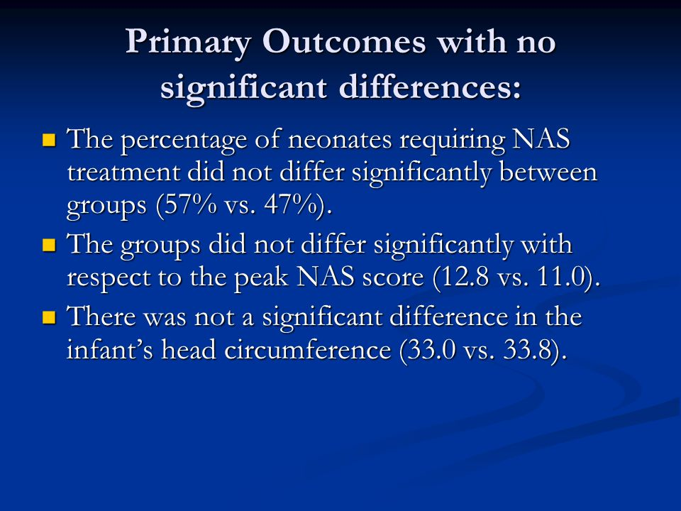 Primary Outcomes with no significant differences: The percentage of neonates requiring NAS treatment did not differ significantly between groups (57% vs.