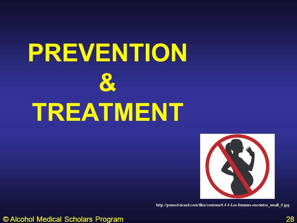 PREVENTION & TREATMENT © Alcohol Medical Scholars Program28 http://pernod-ricard.com/files/contenu/4.4.4-Les-femmes-enceintes_small_0.jpg