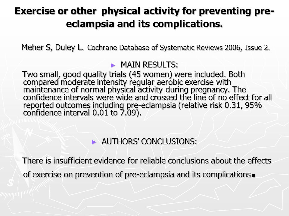Exercise or other physical activity for preventing pre- eclampsia and its complications.