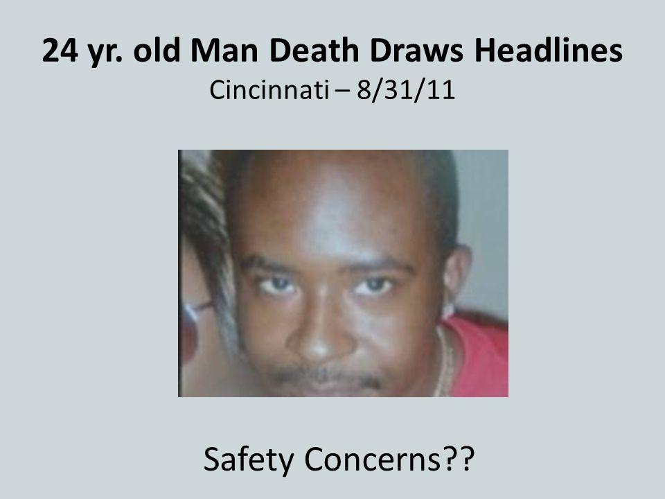 24 yr. old Man Death Draws Headlines Cincinnati – 8/31/11 Safety Concerns