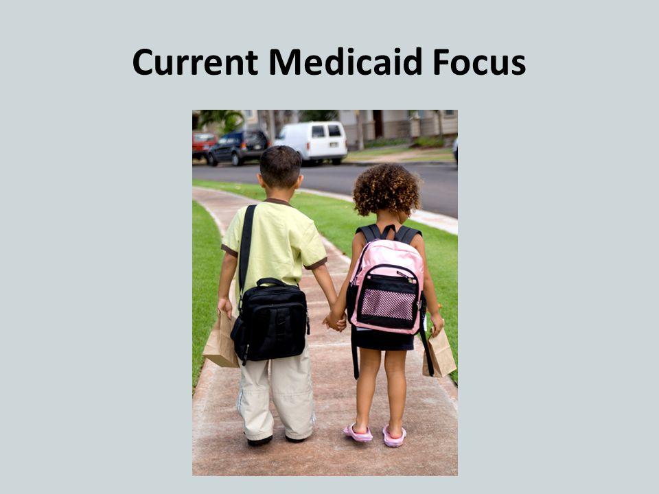 Current Medicaid Focus