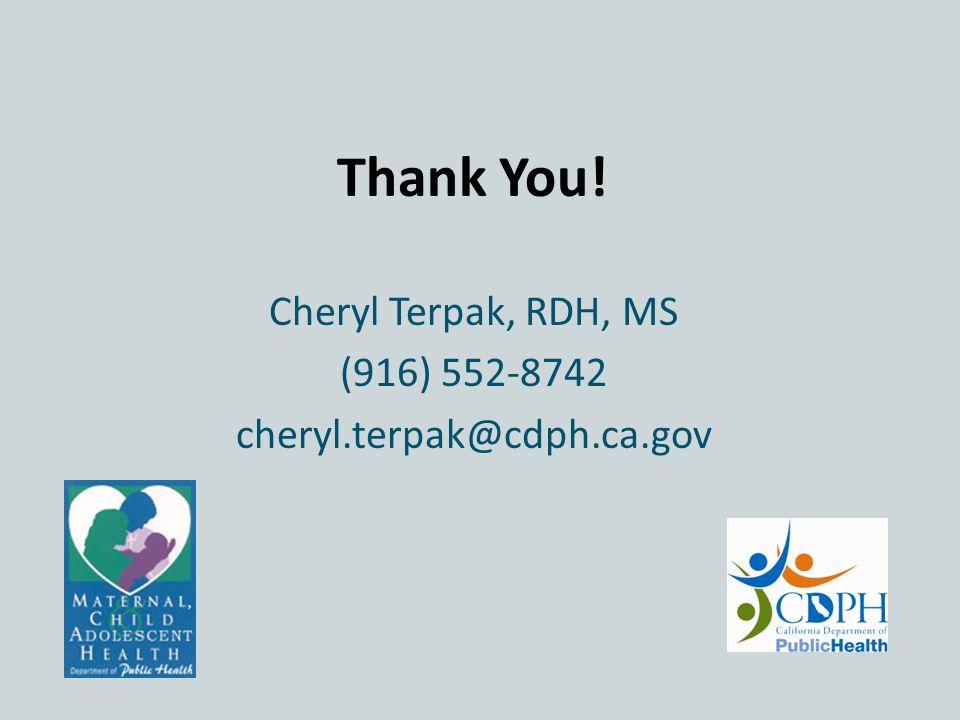 Thank You! Cheryl Terpak, RDH, MS (916) 552-8742 cheryl.terpak@cdph.ca.gov