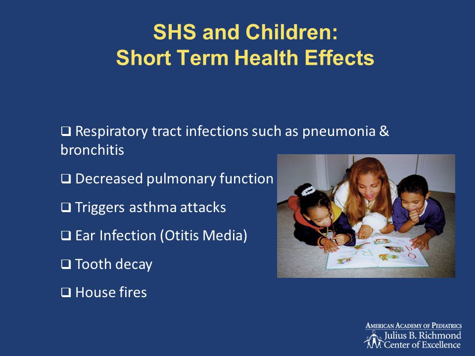 SHS and Children: Short Term Health Effects  Respiratory tract infections such as pneumonia & bronchitis  Decreased pulmonary function  Triggers as